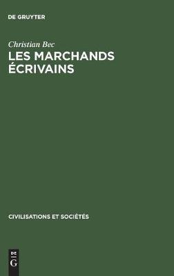 Les Marchands crivains: Affaires Et Humanisme   Florence 1375-1434 - Civilisations Et Soci T?'s 9 (Hardback)