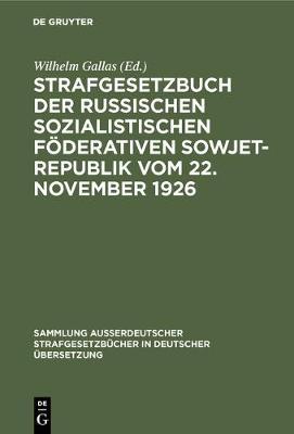 Strafgesetzbuch der Russischen sozialistischen Foederativen Sowjet-Republik vom 22. November 1926 - Sammlung Ausserdeutscher Strafgesetzbucher in Deutscher UEbers 60 (Hardback)