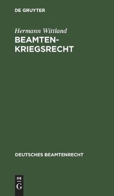 Beamtenkriegsrecht: Textausgabe Der Aus Anlass Des Krieges Auf Dem Gebiete Des Beamtenrechts Erlassenen Vorschriften - Deutsches Beamtenrecht 1A (Hardback)
