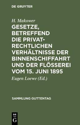 Gesetze, Betreffend Die Privatrechtlichen Verhaltnisse Der Binnenschiffahrt Und Der Floesserei Vom 15. Juni 1895 - Sammlung Guttentag 36 (Hardback)