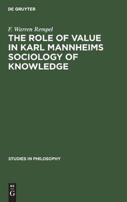 The role of value in Karl Mannheims sociology of knowledge - Studies in Philosophy (Hardback)