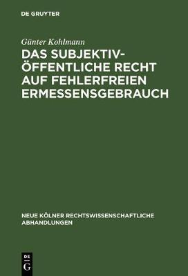 Das Subjektiv- ffentliche Recht Auf Fehlerfreien Ermessensgebrauch - Neue K lner Rechtswissenschaftliche Abhandlungen 34 (Hardback)