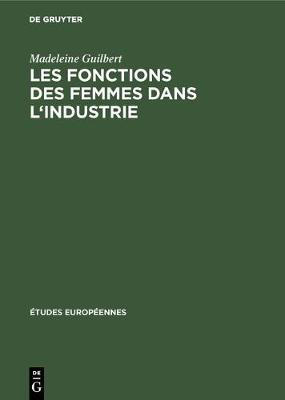 Les Fonctions Des Femmes Dans l'Industrie - tudes Europ ennes 4 (Hardback)