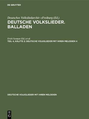 Deutsche Volkslieder mit ihren Melodien Deutsche Volkslieder. Balladen - Deutsche Volkslieder Mit Ihren Melodien 4 (Hardback)