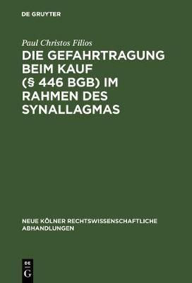 Die Gefahrtragung Beim Kauf ( 446 Bgb) Im Rahmen Des Synallagmas - Neue K lner Rechtswissenschaftliche Abhandlungen 32 (Hardback)