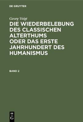 Georg Voigt: Die Wiederbelebung Des Classischen Alterthums Oder Das Erste Jahrhundert Des Humanismus. Band 2 (Hardback)