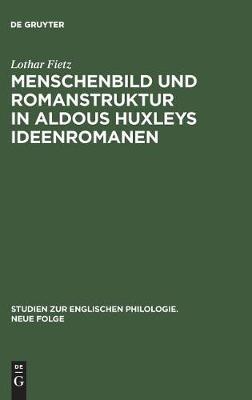 Menschenbild und Romanstruktur in Aldous Huxleys Ideenromanen - Studien Zur Englischen Philologie. Neue Folge, 13 (Hardback)