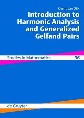 Introduction to Harmonic Analysis and Generalized Gelfand Pairs - De Gruyter Studies in Mathematics