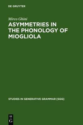 Asymmetries in the Phonology of Miogliola - Studies in Generative Grammar [SGG]