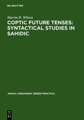 Coptic Future Tenses: Syntactical Studies in Sahidic - Janua Linguarum. Series Practica 64