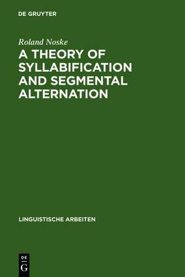 A Theory of Syllabification and Segmental Alternation: With studies on the phonology of French, German, Tonkawa, and Yawelmani - Linguistische Arbeiten 296