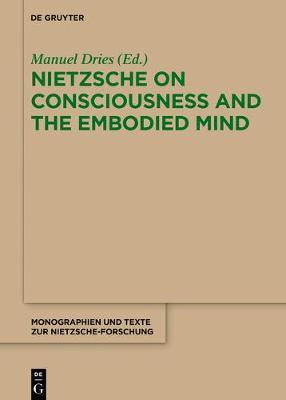 Nietzsche on Consciousness and the Embodied Mind - Monographien und Texte zur Nietzsche-forschung (Paperback)