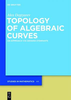 Topology of Algebraic Curves: An Approach via Dessins d'Enfants - De Gruyter Studies in Mathematics 44