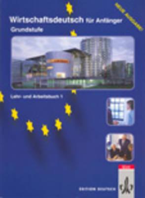 Wirtschaftsdeutsch Fur Anfanger: Lehr- Und Arbeitsbuch Grundstufe (Paperback)