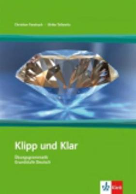 Klipp Und Klar: Klipp Und Klar - Ubungsgrammatik Grundstufe Deutsch - Ohne Losungen (Paperback)