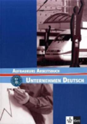 Unternehmen Deutsch: Arbeitsbuch (Paperback)