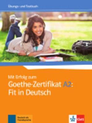 Mit Erfolg zum Goethe-Zertifikat: Ubungs- und Testbuch A2: Fit in Deutsch (Paperback)
