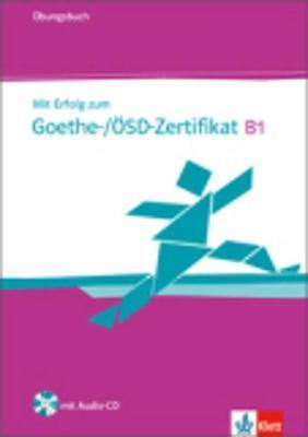 Mit Erfolg zum Goethe-Zertifikat: Ubungsbuch B1 mit CD (fur Goethe-/OSD-Ze