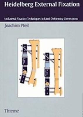 Heidelberg External Fixation: Unilateral Fixation Techniques in Limb Deformity Corrections (Paperback)