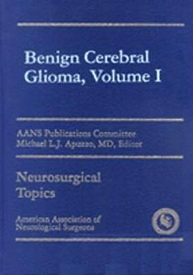 Benign Cerebral Gliomas, Volume I (Hardback)