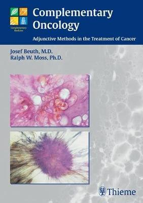 Complementary Oncology: Adjunctive Methods in the Treatment of Cancer (Hardback)