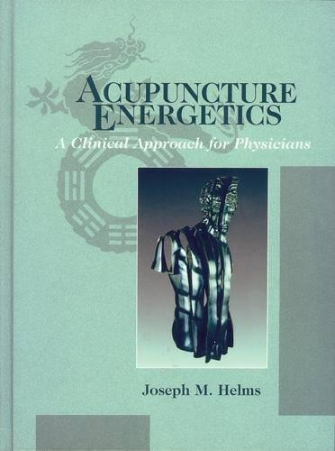 Acupuncture Energetics: A Clinical Approach for Physicians (Hardback)