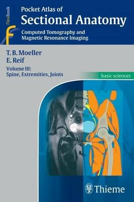 Pocket Atlas of Sectional Anatomy: Spine, Extremities, Joints Volume III: Computed Tomography and Magnetic Resonance Imaging (Paperback)