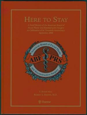 Here to Stay: A Brief History of the American Board of Facial Plastic and Reconstructive Surgery in Celebration of Its Twentieth Anniversary September 2006 (Hardback)