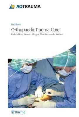 AO Handbook: Orthopedic Trauma Care (Paperback)