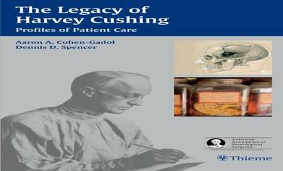 The Legacy of Harvey Cushing: Profiles of Patient Care (Hardback)