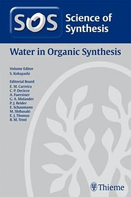 Science of Synthesis 2011: Volume 2011/5: Water in Organic Synthesis (Hardback)