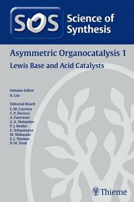 Science of Synthesis 2011: Volume 2011/6: Asymmetric Organocatalysis 1: Lewis Base and Acid Catalysts: 1 (Hardback)