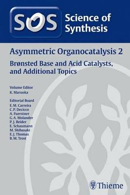 Science of Synthesis 2011: Volume 2011/7: Asymmetric Organocatalysis 2: Bronsted Base and Acid Catalysts, and Additional Topics: 2 (Hardback)