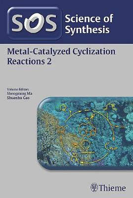 Science of Synthesis: Metal-Catalyzed Cyclization Reactions Vol. 2 (Paperback)