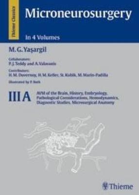 Microneurosurgery: AVM of the Brain, History, Embryology, Pathological Considerations, Hemodynamics (Hardback)