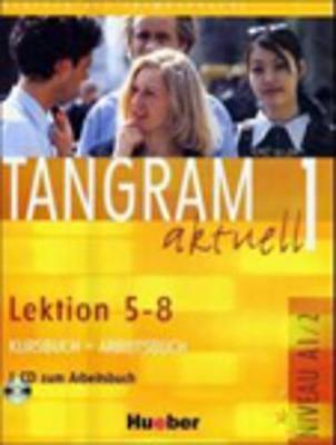 Tangram Aktuell: Kurs - Und Arbeitsbuch 1 - Lektion 5-8 MIT CD Zum Arbeitsbuch