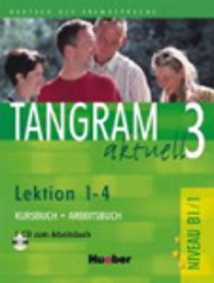 Tangram aktuell: Kurs- und Arbeitsbuch 3 - Lektion 1-4 mit CD zum Arbeitsbuch