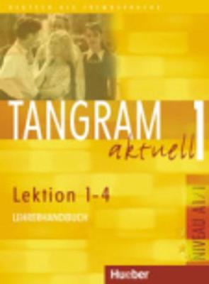 Tangram Aktuell: Lehrerhandbuch 1 - Lektion 1-4 (Paperback)