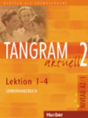 Tangram aktuell: Lehrerhandbuch 2 - Lektion 1-4