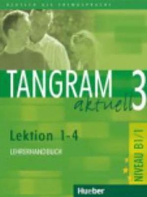 Tangram Aktuell: Lehrerhandbuch 3 - Lektion 1-4 (Paperback)