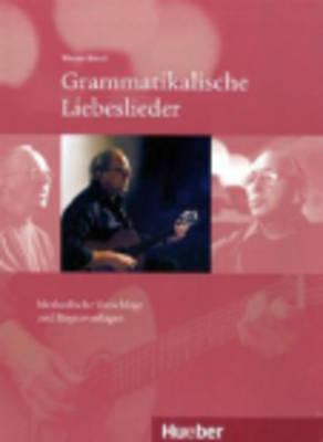 Grammatikalische Liebeslieder: Methodische Vorschlage Und Kopiervorlagen MIT Audio-CD