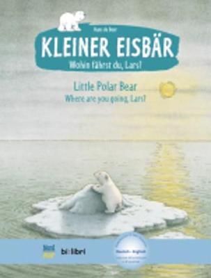 Kleiner Eisbar - Wohin fahrst du Lars? / Little Polar Bear, where ar (Hardback)