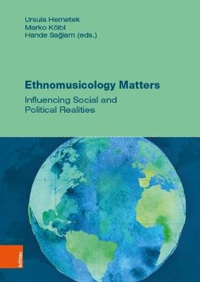 Ethnomusicology Matters: Influencing Social and Political Realities (Hardback)