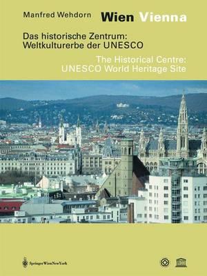 Wien / Vienna. Das Historische Zentrum: Weltkulturerbe Der UNESCO. Eine Dokumentation / the Historical Centre: UNESCO World Heritage Site. A Documentation (Hardback)