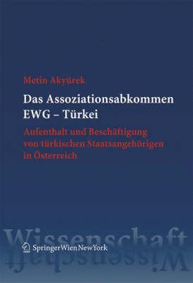Das Assoziationsabkommen Ewg - Turkei: Aufenthalt Und Beschaftigung Von Turkischen Staatsangehorigen in Osterreich (Paperback)