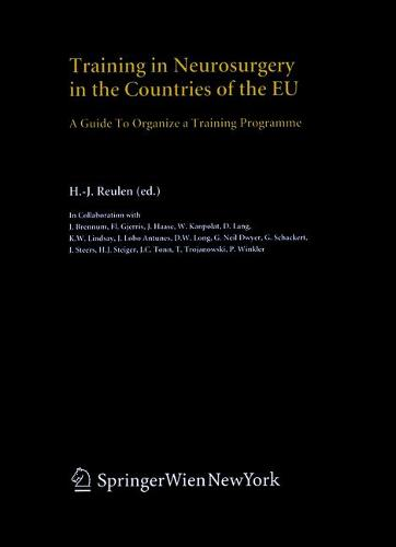 Training in Neurosurgery in the Countries of the EU: A Guide to Organize a Training Programme - Acta Neurochirurgica Supplement 90 (Hardback)