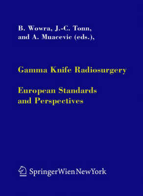Gamma Knife Radiosurgery: European Standards and Perspectives - Acta Neurochirurgica Supplement 91 (Hardback)