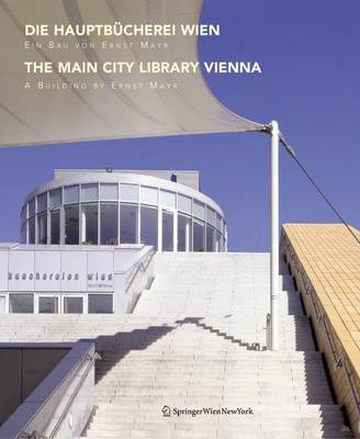 Die Hauptbucherei Wien / the Main City Library Vienna: Ein Bau Von Ernst Mayr / A Building by Ernst Mayr (Paperback)