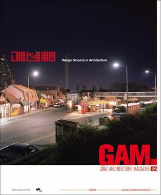 Gam 02. Design Science in Architecture: Graz Architektur Magazin / Graz Architecture Magazine - Graz Architektur Magazin / Graz Architecture Magazine v. 2 (Paperback)