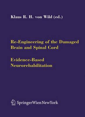 Re-Engineering of the Damaged Brain and Spinal Cord: Evidence-Based Neurorehabilitation - Acta Neurochirurgica Supplement 93 (Hardback)